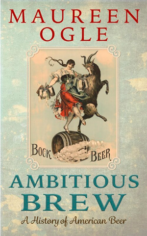 Ambitious Brew: a History of American Beer